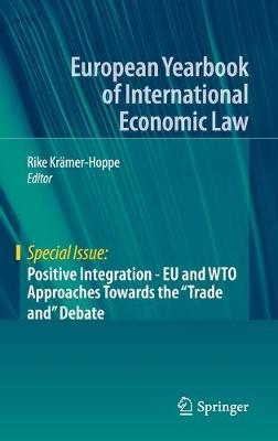 Positive Integration - EU and WTO Approaches Towards the Trade and Debate 1st ed. 2020