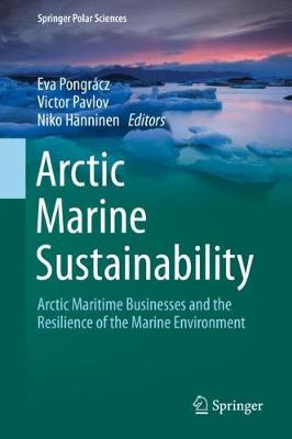 Arctic Marine Sustainability: Arctic Maritime Businesses and the Resilience of the Marine Environment 1st ed. 2020