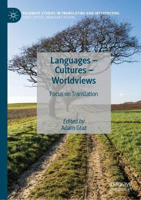 Languages - Cultures - Worldviews: Focus on Translation 1st ed. 2019