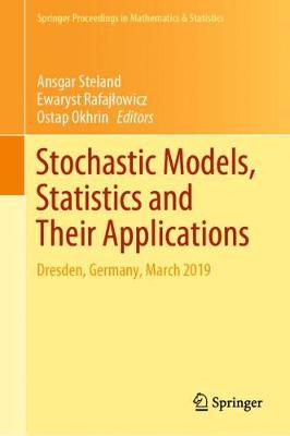 Stochastic Models, Statistics and Their Applications: Dresden, Germany, March 2019 1st ed. 2019
