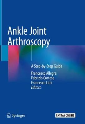 Ankle Joint Arthroscopy: A Step-by-Step Guide 1st ed. 2020