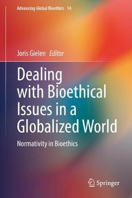 Dealing with Bioethical Issues in a Globalized World: Normativity in Bioethics 1st ed. 2020