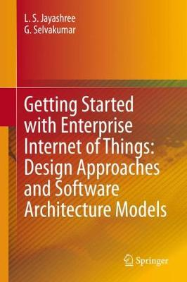 Getting Started with Enterprise Internet of Things: Design Approaches and   Software Architecture Models 1st ed. 2020