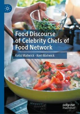 Food Discourse of Celebrity Chefs of Food Network 1st ed. 2019