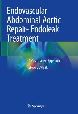 Endovascular Abdominal Aortic Repair- Endoleak Treatment: A Case-based Approach 1st ed. 2020