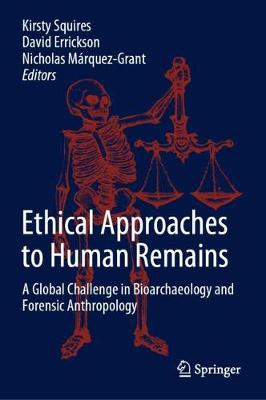Ethical Approaches to Human Remains: A Global Challenge in Bioarchaeology and Forensic Anthropology 1st ed. 2019