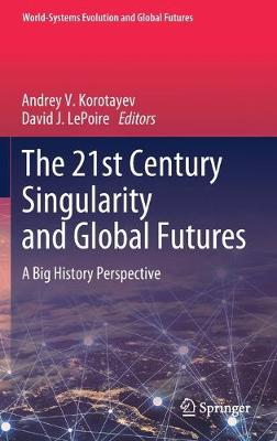 21st Century Singularity and Global Futures: A Big History Perspective 1st ed. 2020