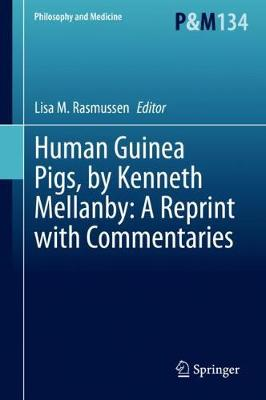 Human Guinea Pigs, by Kenneth Mellanby: A Reprint with Commentaries 1st ed. 2020