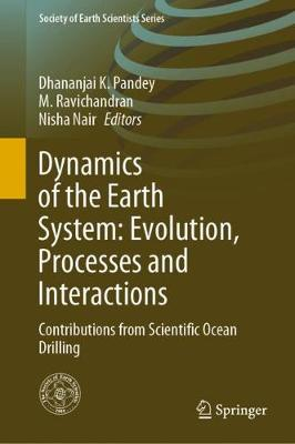 Dynamics of the Earth System: Evolution, Processes and Interactions: Contributions from Scientific Ocean Drilling 1st ed. 2020