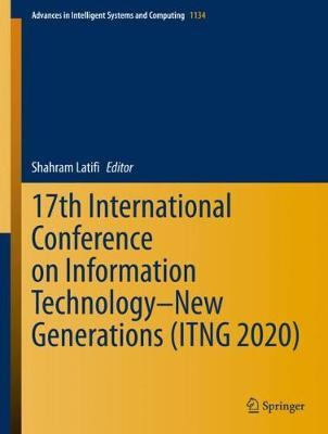 17th International Conference on Information Technology-New Generations   (ITNG 2020) 1st ed. 2020
