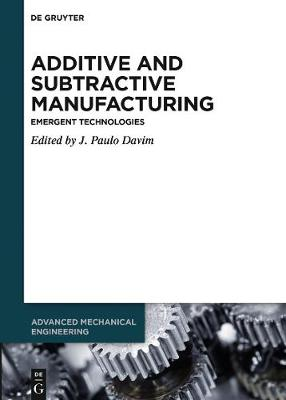 Additive and Subtractive Manufacturing: Emergent Technologies