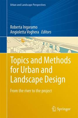 Topics and Methods for Urban and Landscape Design: From the River to the Project 2016 2016 ed.