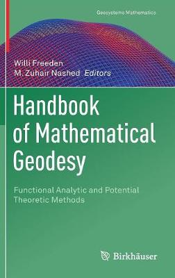 Handbook of Mathematical Geodesy: Functional Analytic and Potential Theoretic Methods 1st ed. 2018