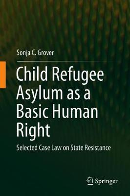 Child Refugee Asylum as a Basic Human Right: Selected Case Law on State Resistance 1st ed. 2018