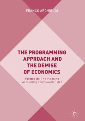 Programming Approach and the Demise of Economics: Volume III: The Planning Accounting Framework 1st ed. 2019
