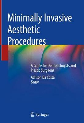 Minimally Invasive Aesthetic Procedures: A Guide for Dermatologists and Plastic Surgeons 1st ed. 2019