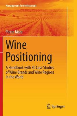 Wine Positioning: A Handbook with 30 Case Studies of Wine Brands and Wine Regions in the World Softcover reprint of the original 1st ed. 2016