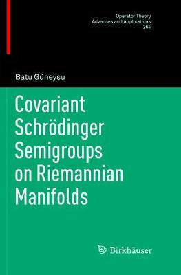 Covariant Schroedinger Semigroups on Riemannian Manifolds Softcover reprint of the original 1st ed. 2017