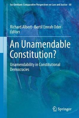Unamendable Constitution?: Unamendability in Constitutional Democracies 1st ed. 2018