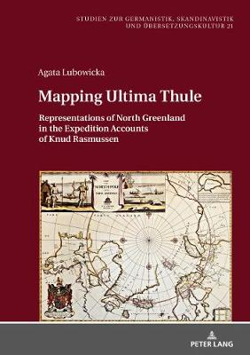 Mapping Ultima Thule: Representations of North Greenland in the Expedition Accounts of Knud   Rasmussen New edition