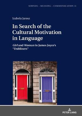 In Search of the Cultural Motivation in Language: Girl and Woman in James Joyce's Dubliners New edition