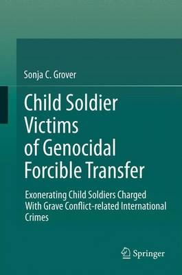Child Soldier Victims of Genocidal Forcible Transfer: Exonerating Child Soldiers Charged With Grave Conflict-related International   Crimes 2012