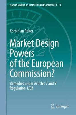 Market Design Powers of the European Commission?: Remedies under Articles 7 and 9 Regulation 1/03 1st ed. 2020