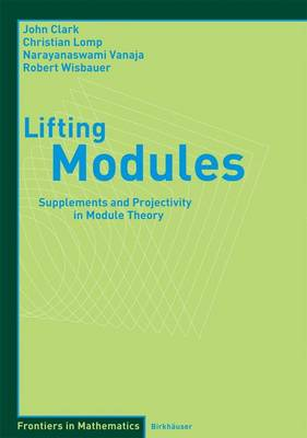 Lifting Modules: Supplements and Projectivity in Module Theory 2006 ed.