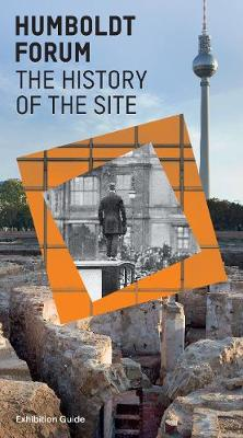 Humboldt Forum History of the Site: Exhibition Guide