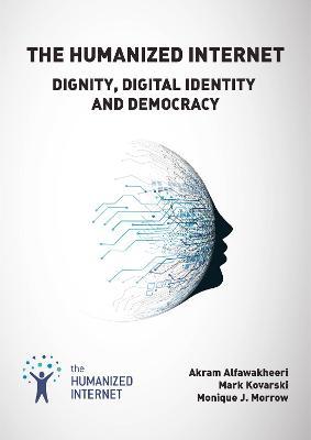 Humanized Internet: Dignity, Digital Identity and Democracy