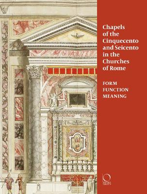 Chapels in Roman Churches of the Cinquecento and Seicento: Form, Function, Meaning