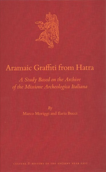 Aramaic Graffiti from Hatra: A Study Based on the Archive of the Missione Archeologica Italiana