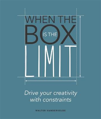 When the Box is the Limit: Drive your Creativity with Constraints: Drive your Creativity with Constraints