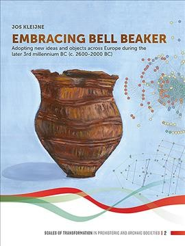 Embracing Bell Beaker: Adopting new Ideas and Objects across Europe during the later 3rd Millennium   BC (c. 2600-2000 BC)