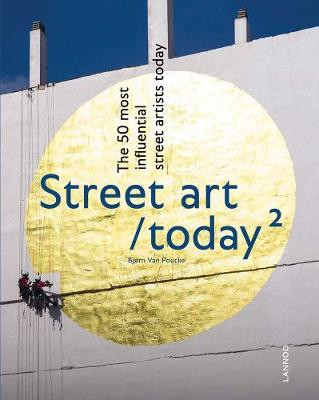 Street Art Today II: The 50 Most Influential Street Artists Today