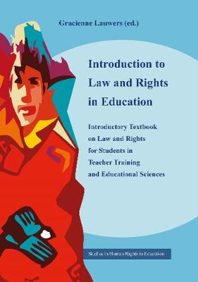 Introduction to Law and Rights in Education: Introductory Textbook on Law and Rights for Students in Teacher Training and   Educational Sciences