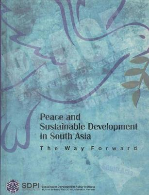 Peace and Sustainable Development in South Asia: The Way Forward