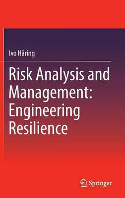 Risk Analysis and Management: Engineering Resilience: Engineering Resiliency 2015 1st ed. 2015
