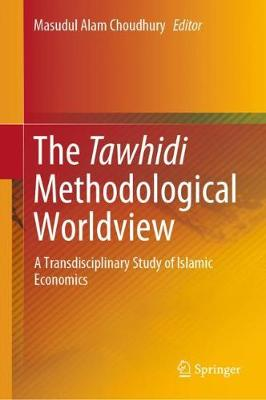 Tawhidi Methodological Worldview: A Transdisciplinary Study of Islamic Economics 1st ed. 2019