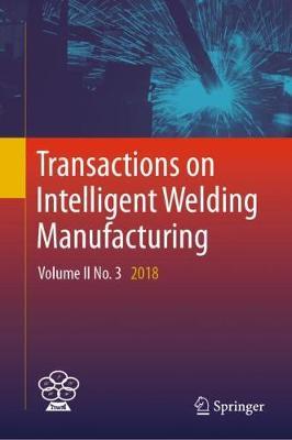 Transactions on Intelligent Welding Manufacturing: Volume II No. 3  2018 1st ed. 2019