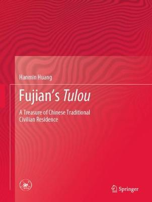 Fujian's Tulou: A Treasure of Chinese Traditional Civilian Residence 1st ed. 2020