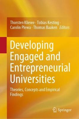 Developing Engaged and Entrepreneurial Universities: Theories, Concepts and Empirical Findings 1st ed. 2019