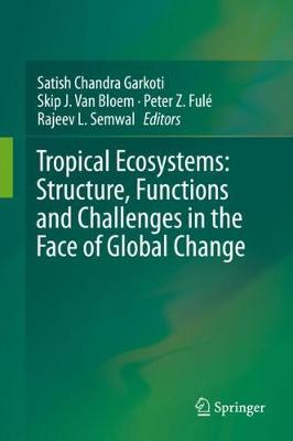 Tropical Ecosystems: Structure, Functions and Challenges in the Face of   Global Change 1st ed. 2019