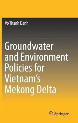 Groundwater and Environment Policies for Vietnam's Mekong Delta 1st ed. 2019