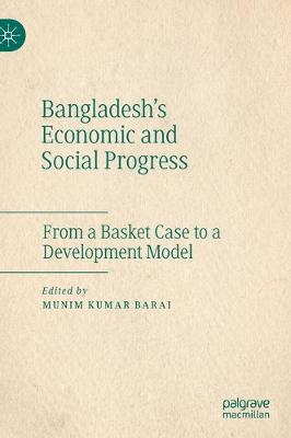 Bangladesh's Economic and Social Progress: From a Basket Case to a Development Model 1st ed. 2020