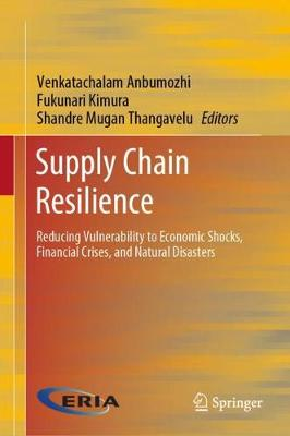 Supply Chain Resilience: Reducing Vulnerability to Economic Shocks, Financial Crises, and Natural   Disasters 1st ed. 2020