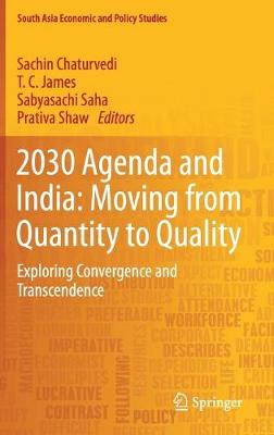 2030 Agenda and India: Moving from Quantity to Quality: Exploring Convergence and Transcendence 1st ed. 2019