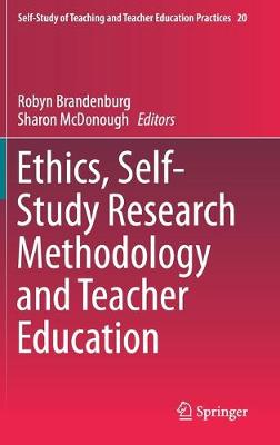 Ethics, Self-Study Research Methodology and Teacher Education 1st ed. 2019