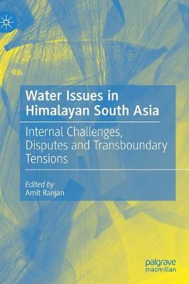Water Issues in Himalayan South Asia: Internal Challenges, Disputes and Transboundary Tensions 1st ed. 2020