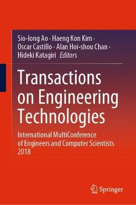 Transactions on Engineering Technologies: International MultiConference of Engineers and Computer Scientists 2018 1st ed. 2020